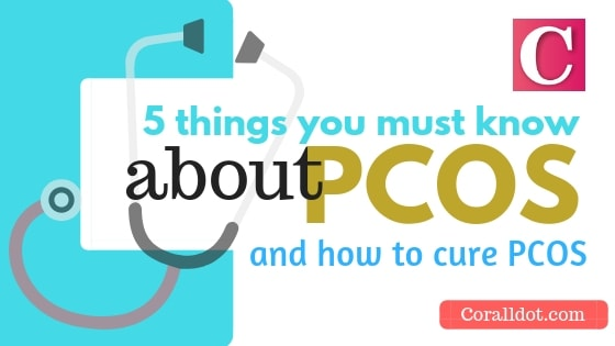 5 things you must know about PCOS and how to cure PCOS