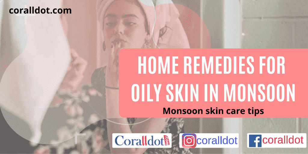 Home remedies for oily skin in monsoon and monsoon skincare tips